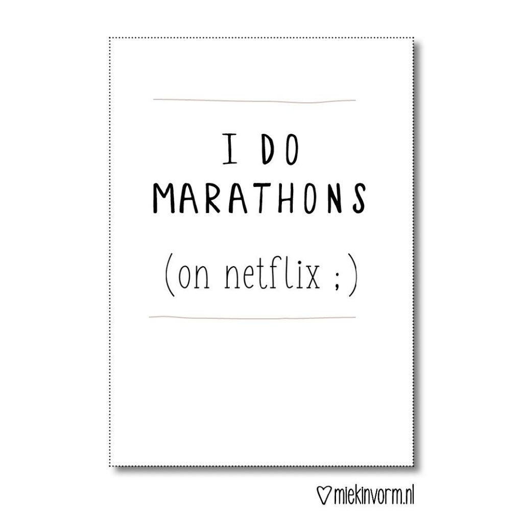 MIEKINVORM kaart - I do marathons on netflix -